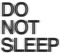 Do Not Sleep